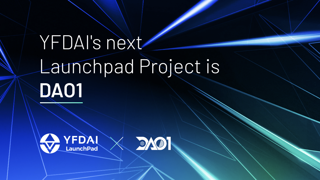 Dao1 YFDAI Welcomes DAO1 as Its Next LaunchPad Project